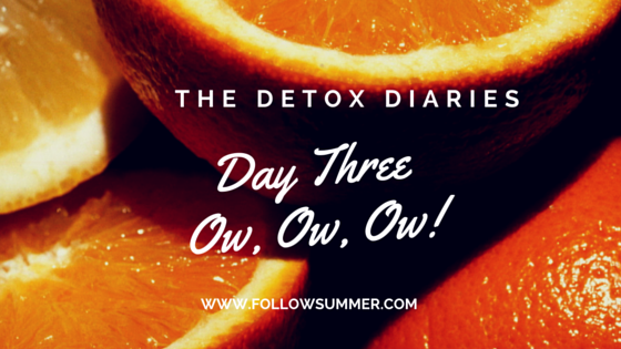 The Detox Diaries, Day Three