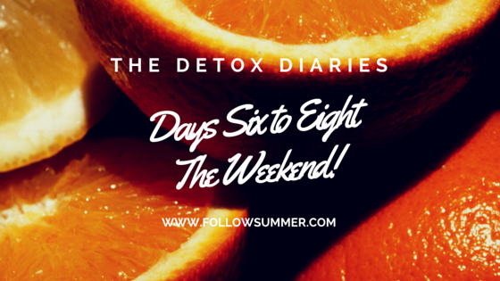 The Detox Diaries: The Weekend
