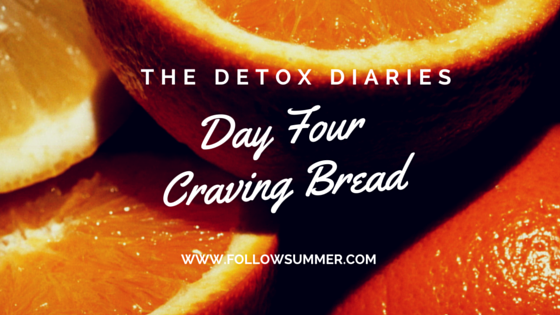 The Detox Diaries Day Four: Craving Bread