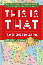 This is That Travel Guide to Canada offers a different look at travel writing