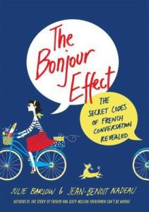 Learn to converse with the French with The Bonjour Effect by a husband and wife team from Quebec