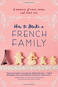 Be inspired to travel to France with Samantha Verant's memoir How to Make a French Family.