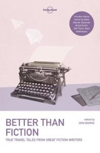 Better Than Fiction, edited by Don George, is by Raincoast Books and Lonely Planet